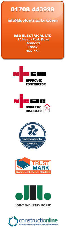 01708 443999  info@dselectrical.uk.com     D&S ELECTRICAL LTD 110 Heath Park Road Romford Essex RM2 5XL